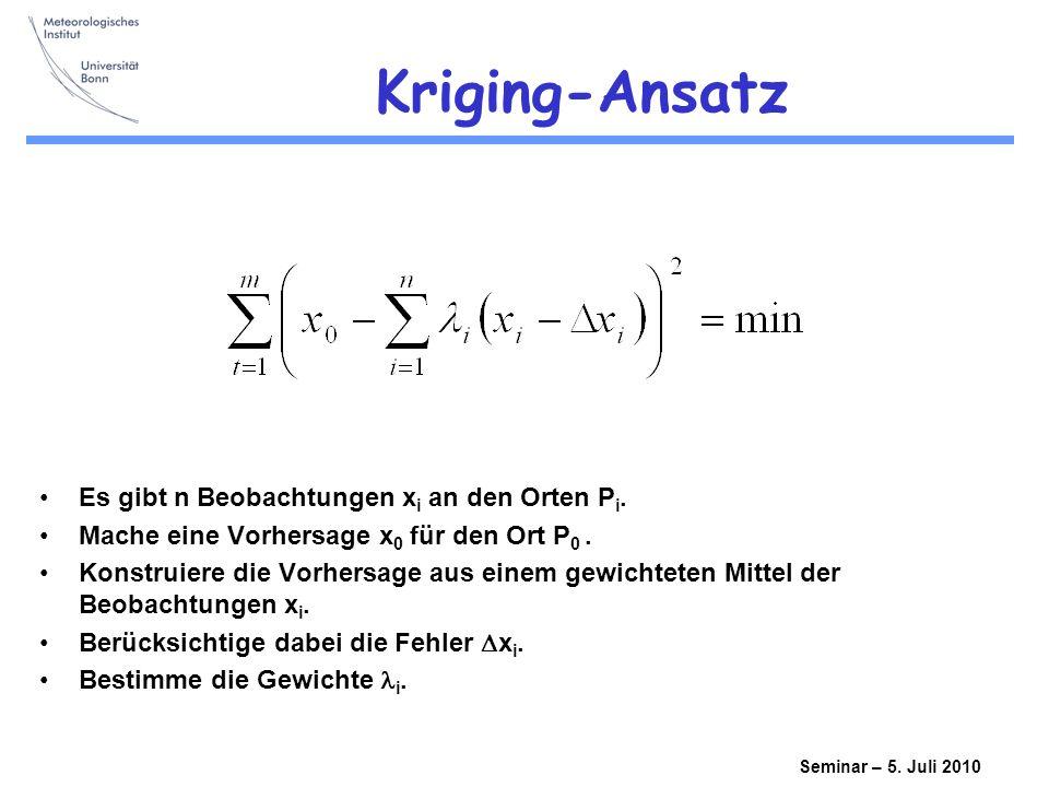 Seminar – 5.Juli 2010 Kriging-Ansatz Es gibt n Beobachtungen x i an den Orten P i.
