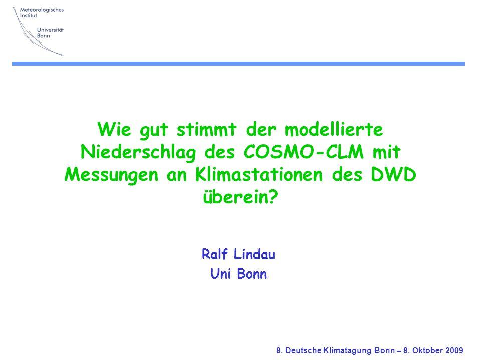 8. Deutsche Klimatagung Bonn – 8. Oktober 2009 Wie gut stimmt der modellierte Niederschlag des COSMO-CLM mit Messungen an Klimastationen des DWD übere