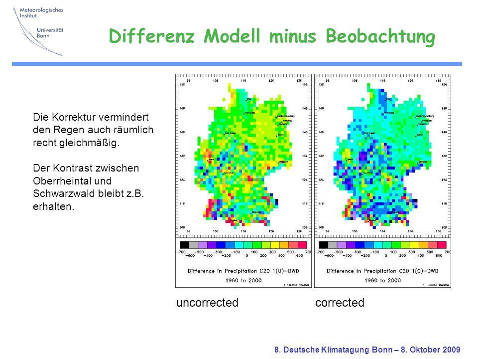 8. Deutsche Klimatagung Bonn – 8. Oktober 2009 uncorrectedcorrected Die Korrektur vermindert den Regen auch räumlich recht gleichmäßig. Der Kontrast z