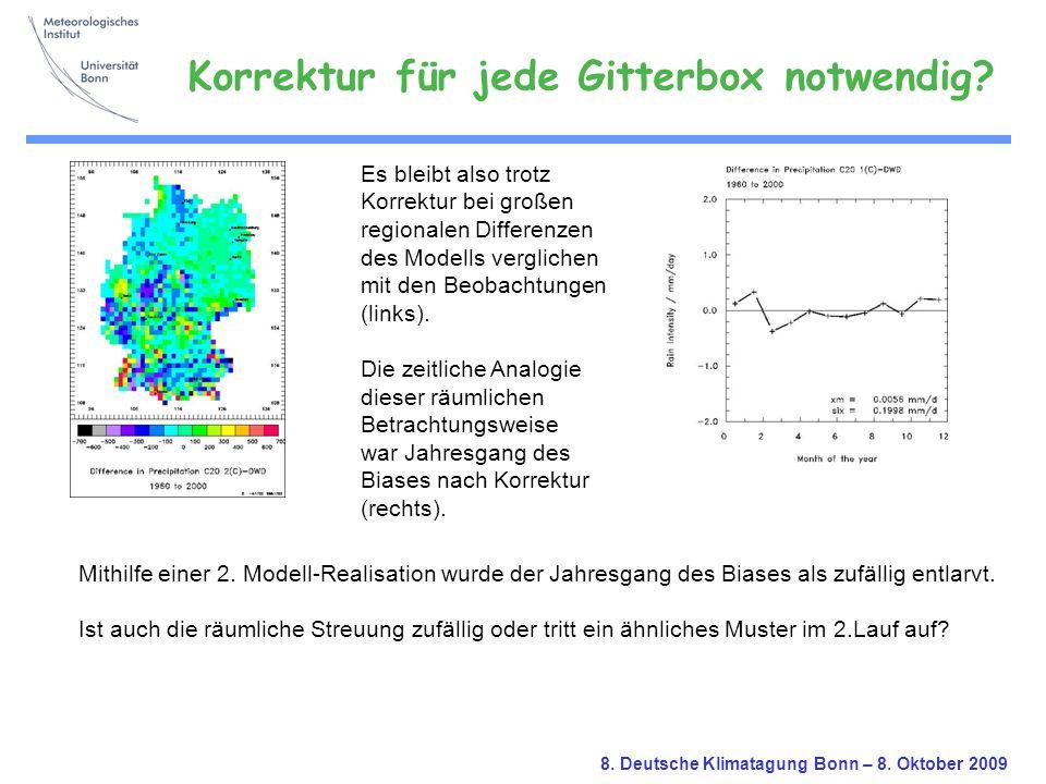 8. Deutsche Klimatagung Bonn – 8. Oktober 2009 Es bleibt also trotz Korrektur bei großen regionalen Differenzen des Modells verglichen mit den Beobach
