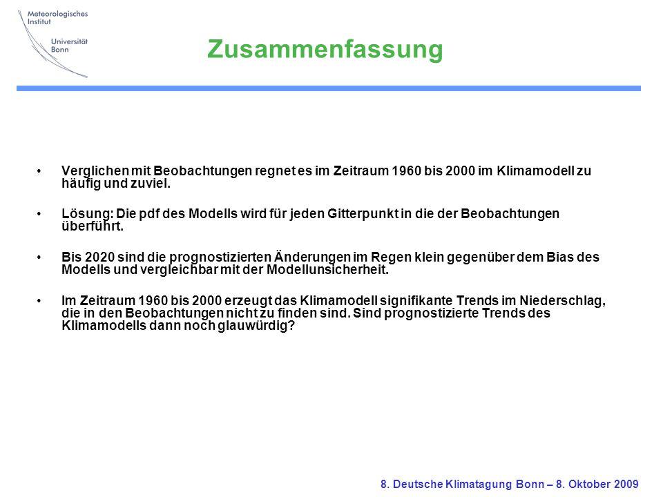 8. Deutsche Klimatagung Bonn – 8. Oktober 2009 Verglichen mit Beobachtungen regnet es im Zeitraum 1960 bis 2000 im Klimamodell zu häufig und zuviel. L
