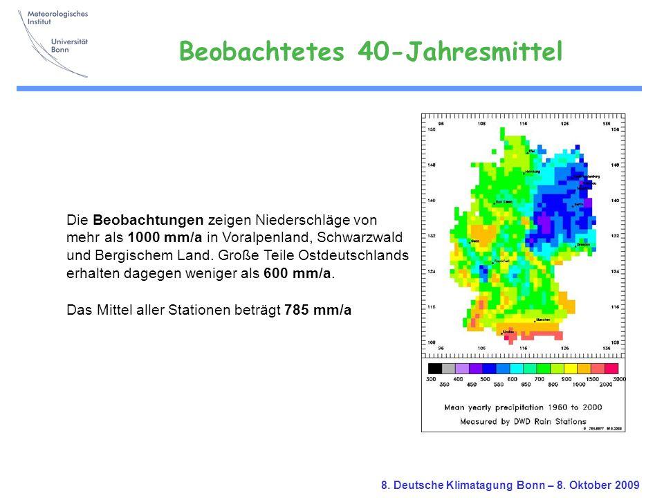 8. Deutsche Klimatagung Bonn – 8. Oktober 2009 Die Beobachtungen zeigen Niederschläge von mehr als 1000 mm/a in Voralpenland, Schwarzwald und Bergisch