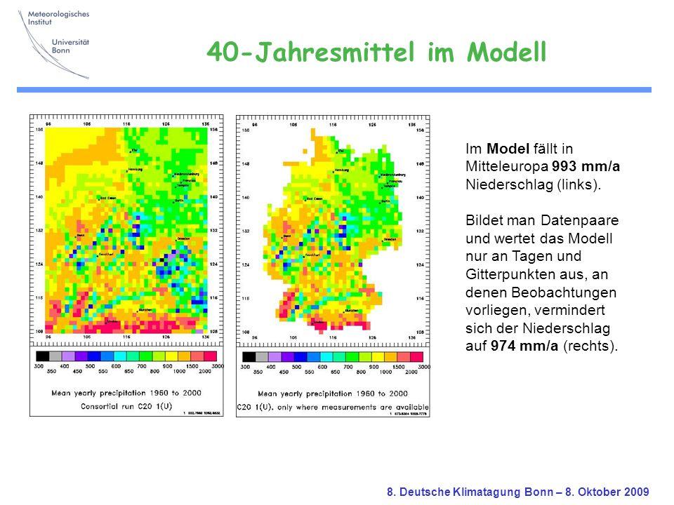 8. Deutsche Klimatagung Bonn – 8. Oktober 2009 Im Model fällt in Mitteleuropa 993 mm/a Niederschlag (links). Bildet man Datenpaare und wertet das Mode