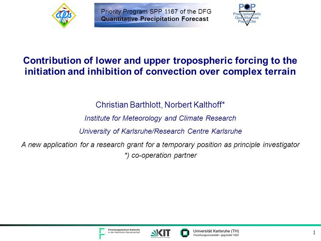 Priority Program SPP 1167 of the DFG Quantitative Precipitation Forecast 2 Motivation Die Defizite in der QNV werden zu einem großen Teil von der Fähigkeit bestimmt, die Konvektionsauslösung (CI) richtig vorherzusagen.