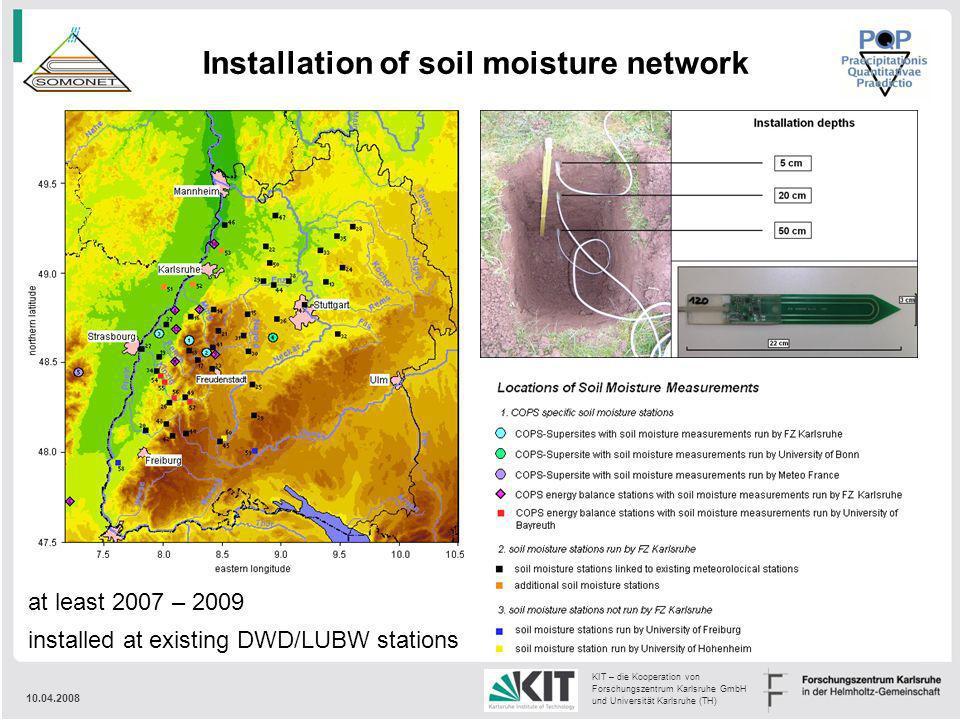 10.04.2008 KIT – die Kooperation von Forschungszentrum Karlsruhe GmbH und Universität Karlsruhe (TH) Installation of soil moisture network at least 20