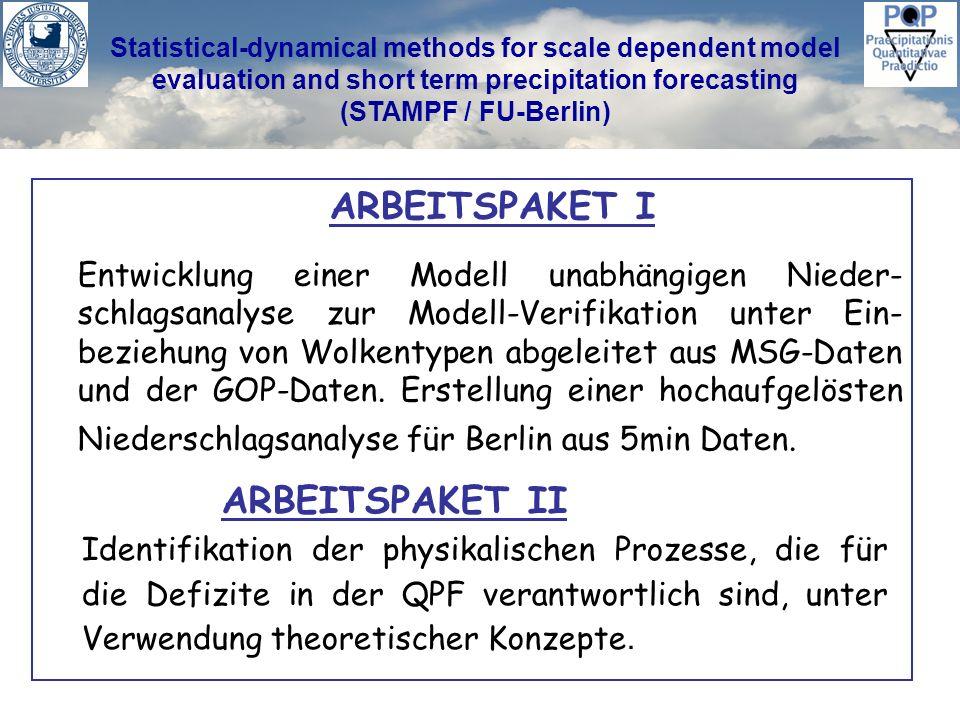 Statistical-dynamical methods for scale dependent model evaluation and short term precipitation forecasting (STAMPF / FU-Berlin) ARBEITSPAKET I Vorhersage Fehler (MAE) des konvektiven und skaligen Niederschlags in der Vorhersage vom LM und FUB-7 km Analyse/ Vergleich COSMO-DE Workstep: Berechnung des MAE für COSMO- DE/EU Vorhersagen für 2007 unter Einbeziehung der GOP-Daten.