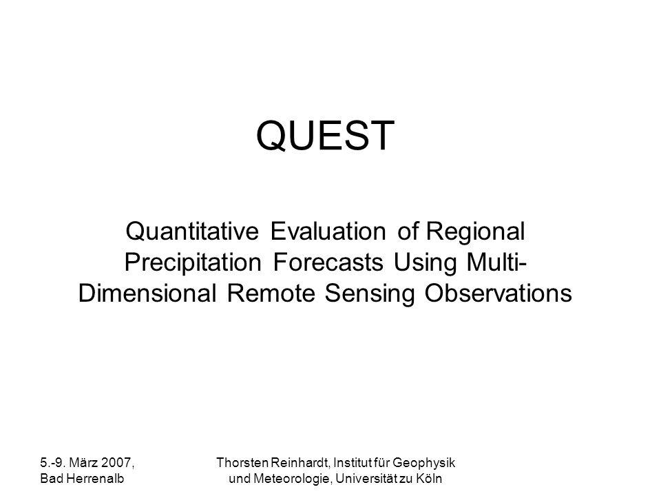 5.-9. März 2007, Bad Herrenalb Thorsten Reinhardt, Institut für Geophysik und Meteorologie, Universität zu Köln QUEST Quantitative Evaluation of Regio