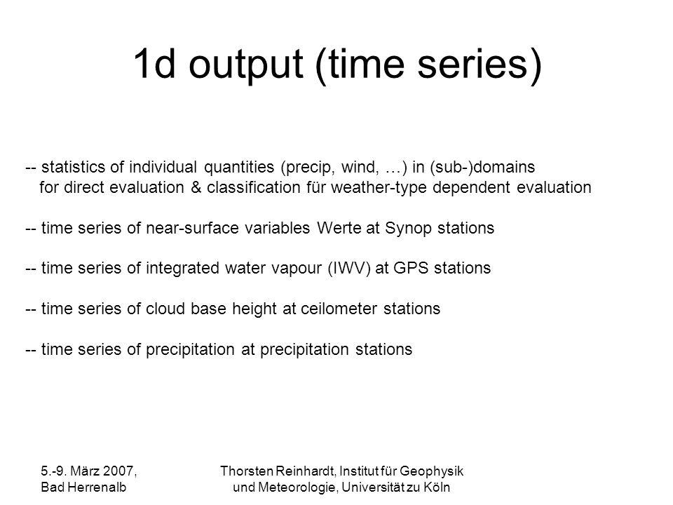 5.-9. März 2007, Bad Herrenalb Thorsten Reinhardt, Institut für Geophysik und Meteorologie, Universität zu Köln 1d output (time series) -- statistics