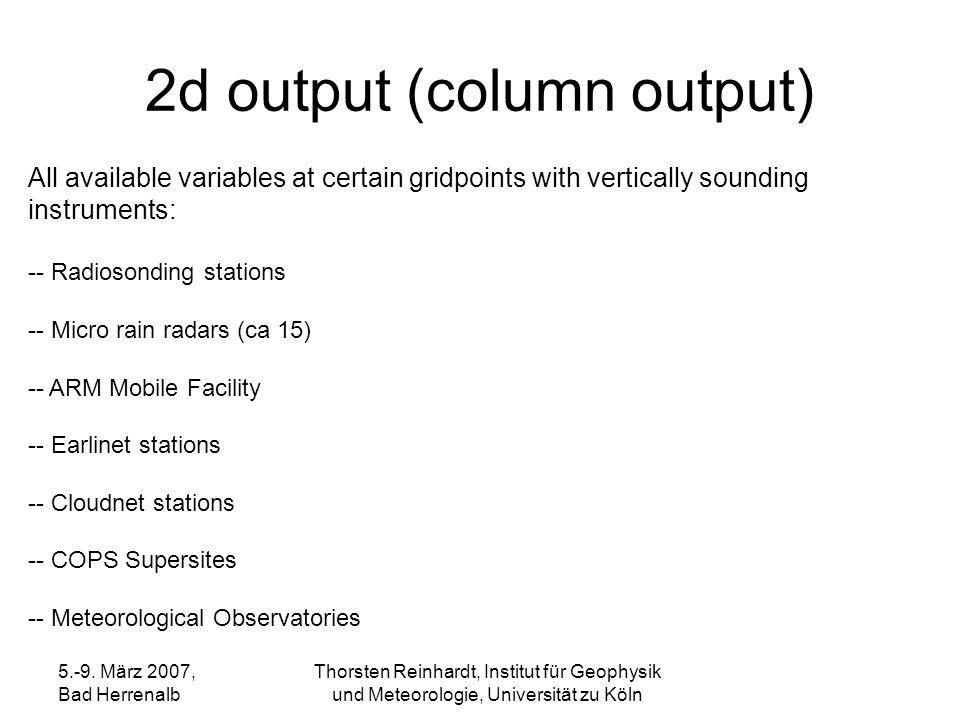 5.-9. März 2007, Bad Herrenalb Thorsten Reinhardt, Institut für Geophysik und Meteorologie, Universität zu Köln 2d output (column output) All availabl