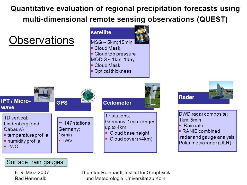 5.-9. März 2007, Bad Herrenalb Thorsten Reinhardt, Institut für Geophysik und Meteorologie, Universität zu Köln satellite MSG ~ 5km; 15min Cloud Mask