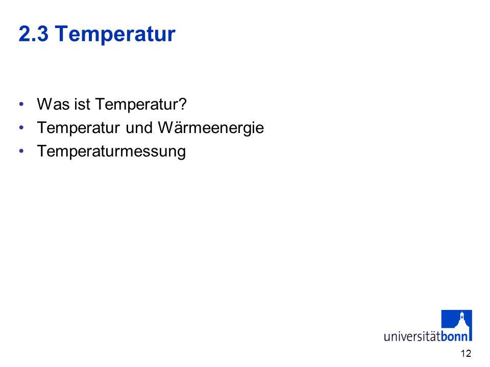 12 2.3 Temperatur Was ist Temperatur? Temperatur und Wärmeenergie Temperaturmessung