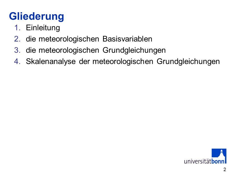 2 1.Einleitung 2.die meteorologischen Basisvariablen 3.die meteorologischen Grundgleichungen 4.Skalenanalyse der meteorologischen Grundgleichungen Gli