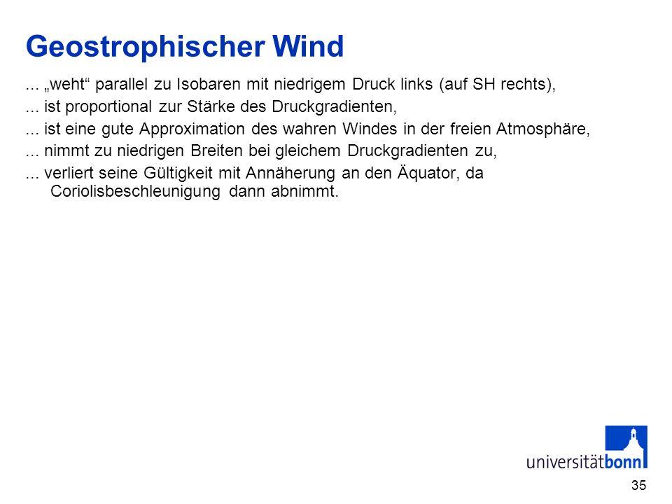 35 Geostrophischer Wind... weht parallel zu Isobaren mit niedrigem Druck links (auf SH rechts),... ist proportional zur Stärke des Druckgradienten,...