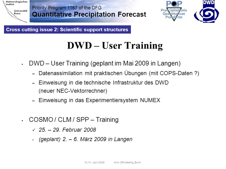 Priority Program 1167 of the DFG Quantitative Precipitation Forecast 10./11. April 2008 Kick-Off-Meeting, Bonn DWD – User Training DWD – User Training