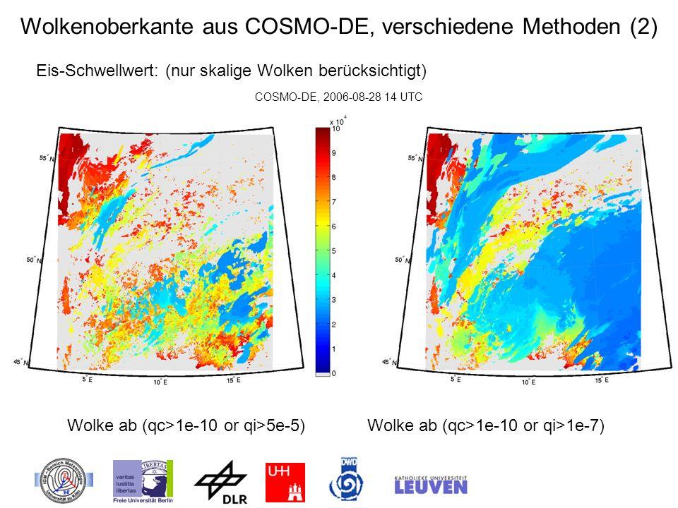 Wolkenoberkante aus COSMO-DE, verschiedene Methoden (2) Eis-Schwellwert: (nur skalige Wolken berücksichtigt) Wolke ab (qc>1e-10 or qi>5e-5) Wolke ab (