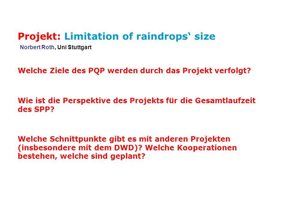 Welche Ziele des PQP werden durch das Projekt verfolgt? Projekt: Limitation of raindrops size Norbert Roth, Uni Stuttgart Wie ist die Perspektive des