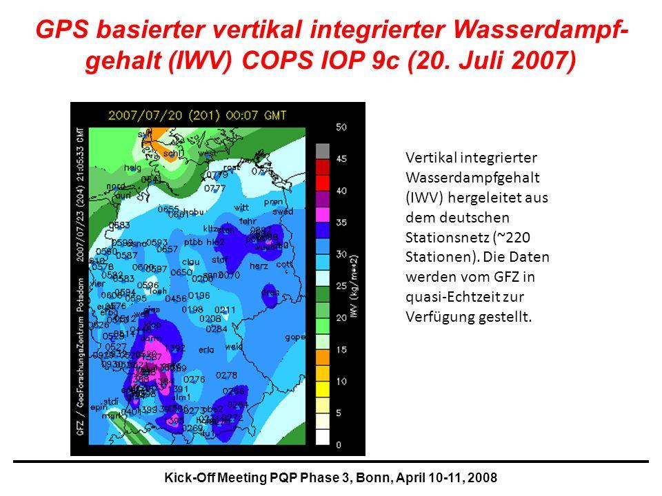 Kick-Off Meeting PQP Phase 3, Bonn, April 10-11, 2008 GPS basierter vertikal integrierter Wasserdampf- gehalt (IWV) COPS IOP 9c (20.