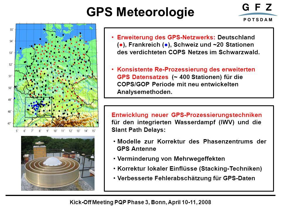 Kick-Off Meeting PQP Phase 3, Bonn, April 10-11, 2008 GPS Meteorologie Erweiterung des GPS-Netzwerks: Deutschland (), Frankreich (), Schweiz und ~20 Stationen des verdichteten COPS Netzes im Schwarzwald.
