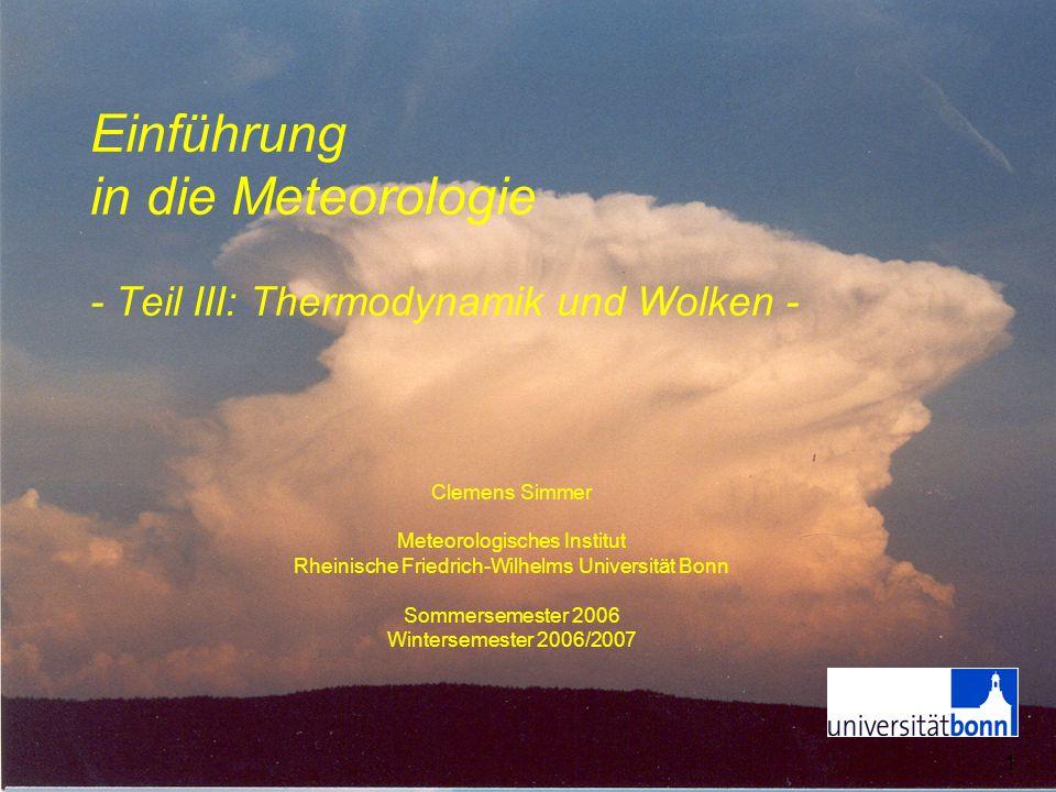 2 III Thermodynamik und Wolken 1.Adiabatische Prozesse mit Kondensation -Trocken- und Feuchtadiabaten 2.Temperaturschichtung und Stabilität -Auftrieb und Vertikalbewegung -Wolkenbildung und Temperaturprofil 3.Beispiele -Rauchfahnenformen -Wolkenentstehung und Föhnprozess -Struktur der atmosphärischen Grenzschicht 4.Thermodynamische Diagrammpapiere -Auswertehilfe für Vertikalsondierungen (Radiosonden) 5.Phänomene -Wolken -Nebel -Niederschlag