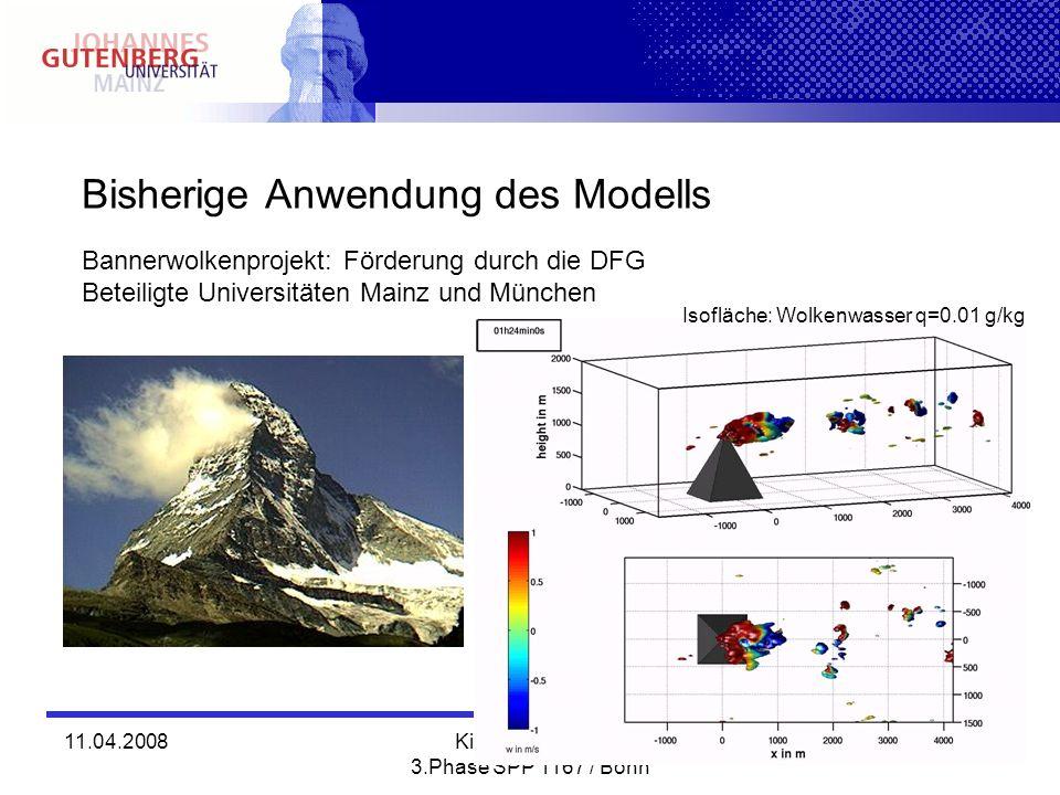 11.04.2008Kick-off Meeting 3.Phase SPP 1167 / Bonn Bisherige Anwendung des Modells Bannerwolkenprojekt: Förderung durch die DFG Beteiligte Universität