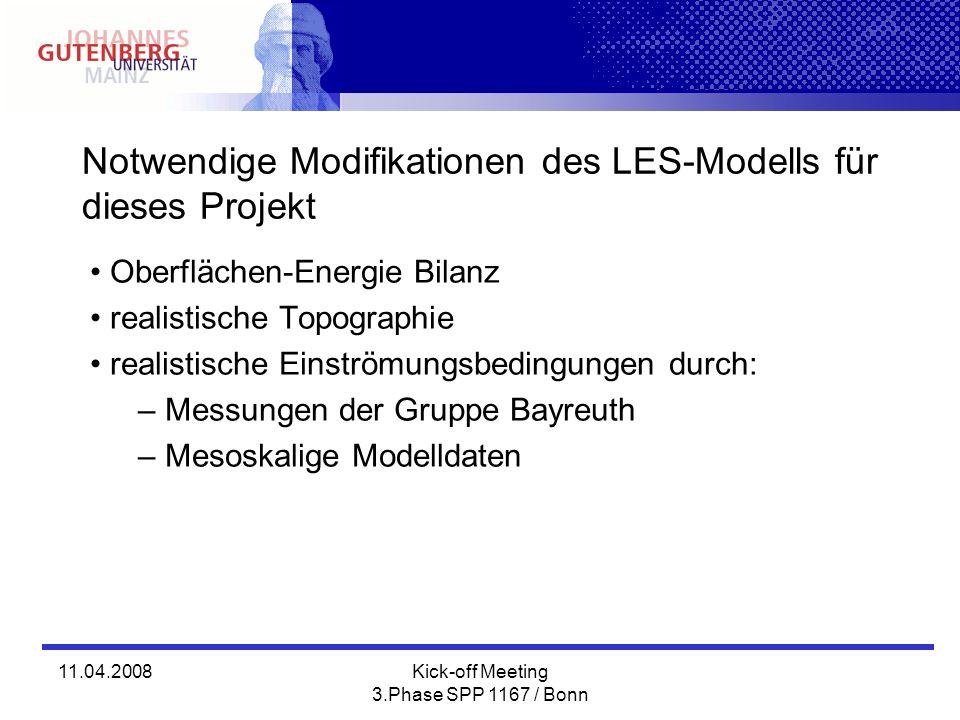 11.04.2008Kick-off Meeting 3.Phase SPP 1167 / Bonn Notwendige Modifikationen des LES-Modells für dieses Projekt Oberflächen-Energie Bilanz realistisch
