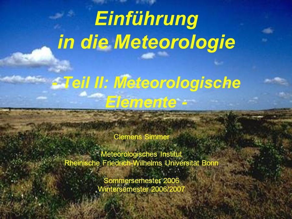 Einführung in die Meteorologie - Teil II: Meteorologische Elemente - Clemens Simmer Meteorologisches Institut Rheinische Friedrich-Wilhelms Universitä