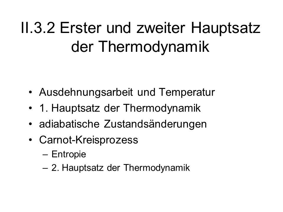 Ausdehnungsarbeit und Temperatur 1. Hauptsatz der Thermodynamik adiabatische Zustandsänderungen Carnot-Kreisprozess –Entropie –2. Hauptsatz der Thermo