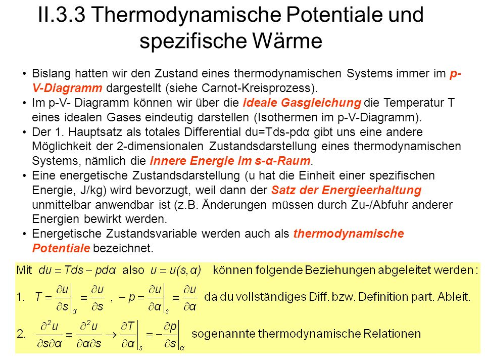 II.3.3 Thermodynamische Potentiale und spezifische Wärme Bislang hatten wir den Zustand eines thermodynamischen Systems immer im p- V-Diagramm dargest