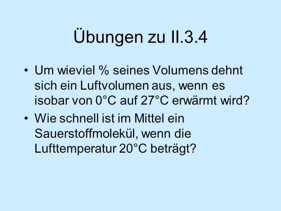 Übungen zu II.3.4 Um wieviel % seines Volumens dehnt sich ein Luftvolumen aus, wenn es isobar von 0°C auf 27°C erwärmt wird? Wie schnell ist im Mittel