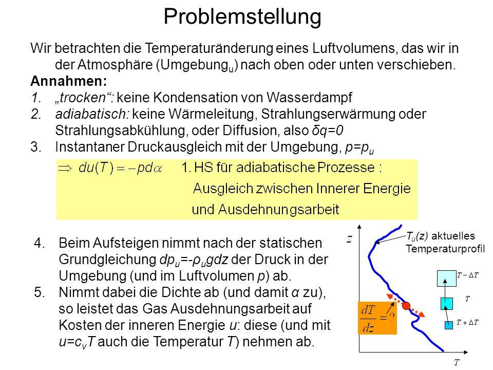 Problemstellung Wir betrachten die Temperaturänderung eines Luftvolumens, das wir in der Atmosphäre (Umgebung u ) nach oben oder unten verschieben. An
