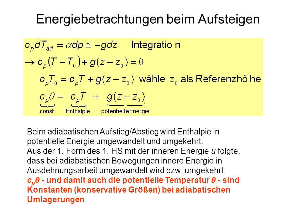 Energiebetrachtungen beim Aufsteigen Beim adiabatischen Aufstieg/Abstieg wird Enthalpie in potentielle Energie umgewandelt und umgekehrt. Aus der 1. F