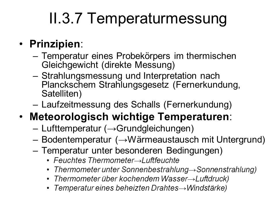 II.3.7 Temperaturmessung Prinzipien: –Temperatur eines Probekörpers im thermischen Gleichgewicht (direkte Messung) –Strahlungsmessung und Interpretati