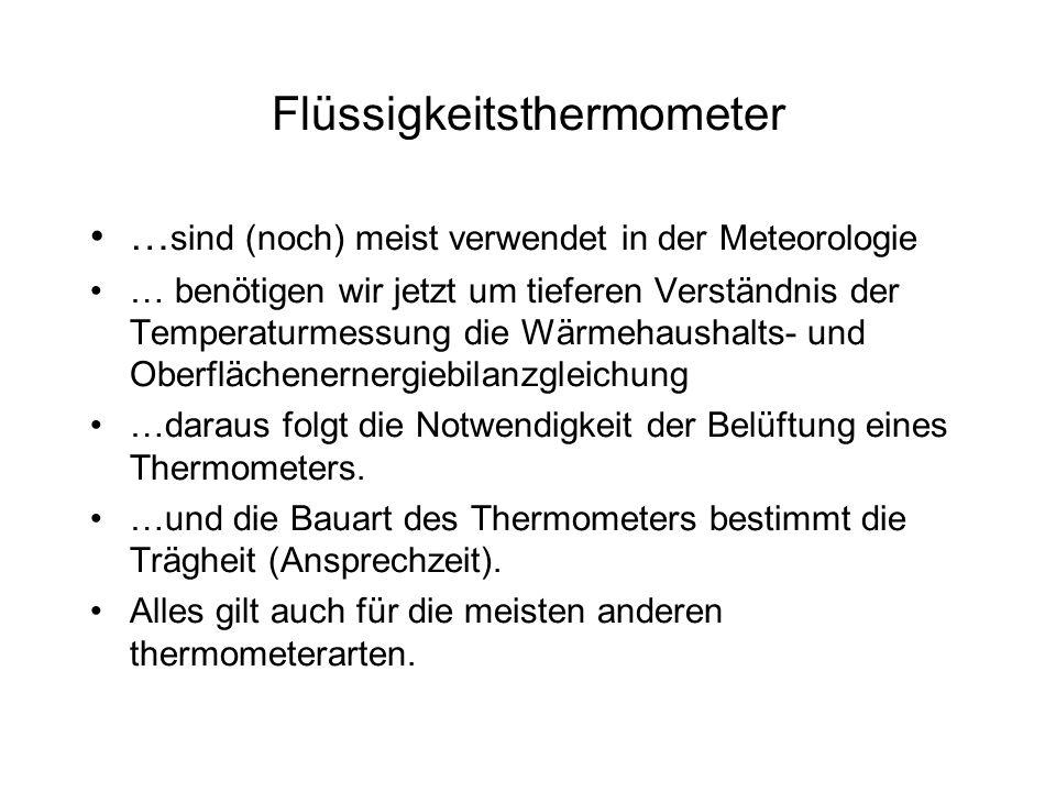 Flüssigkeitsthermometer … sind (noch) meist verwendet in der Meteorologie … benötigen wir jetzt um tieferen Verständnis der Temperaturmessung die Wärm