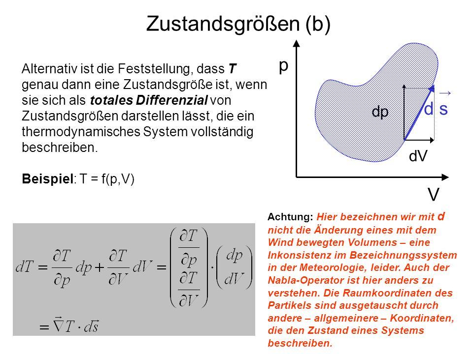 Zustandsgrößen (b) Alternativ ist die Feststellung, dass T genau dann eine Zustandsgröße ist, wenn sie sich als totales Differenzial von Zustandsgröße