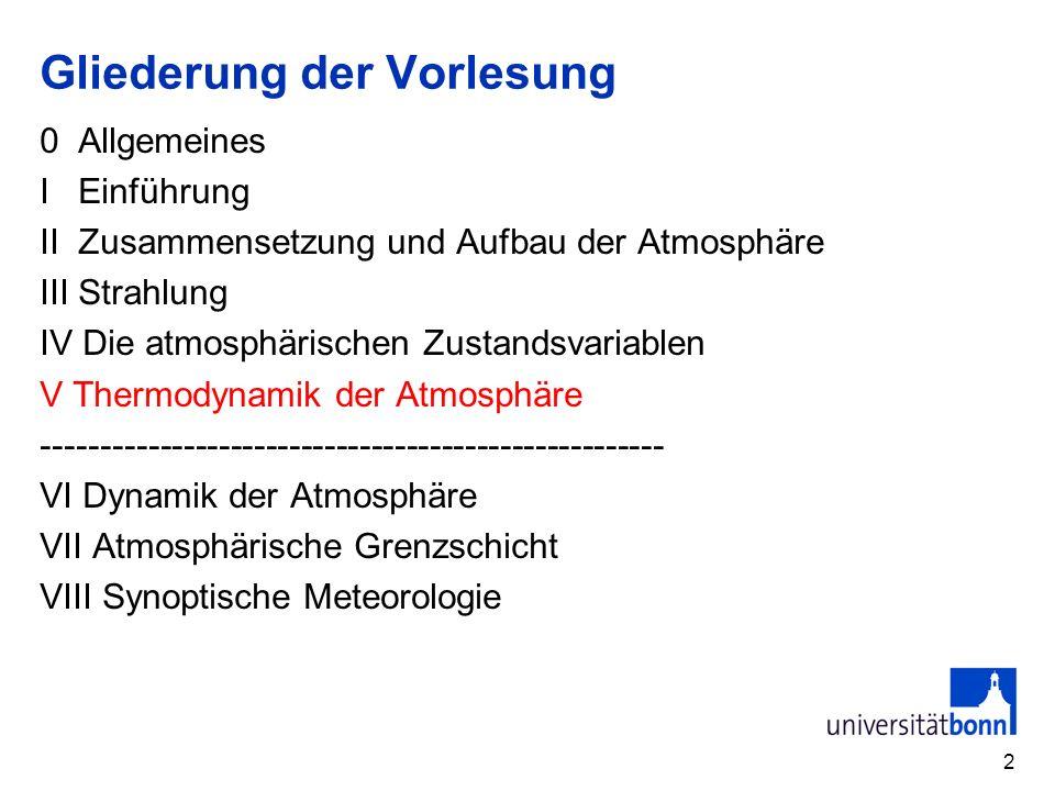 2 Gliederung der Vorlesung 0 Allgemeines I Einführung II Zusammensetzung und Aufbau der Atmosphäre III Strahlung IV Die atmosphärischen Zustandsvariab