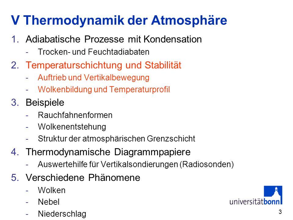 3 V Thermodynamik der Atmosphäre 1.Adiabatische Prozesse mit Kondensation -Trocken- und Feuchtadiabaten 2.Temperaturschichtung und Stabilität -Auftrie