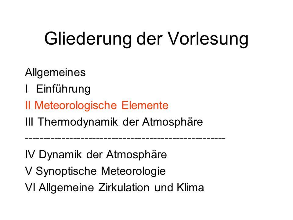 Gliederung der Vorlesung Allgemeines I Einführung II Meteorologische Elemente III Thermodynamik der Atmosphäre ---------------------------------------