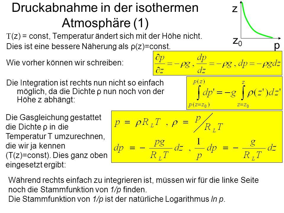 Druckabnahme in der isothermen Atmosphäre (1) (z) = const, Temperatur ändert sich mit der Höhe nicht. Dies ist eine bessere Näherung als ρ(z)=const. z