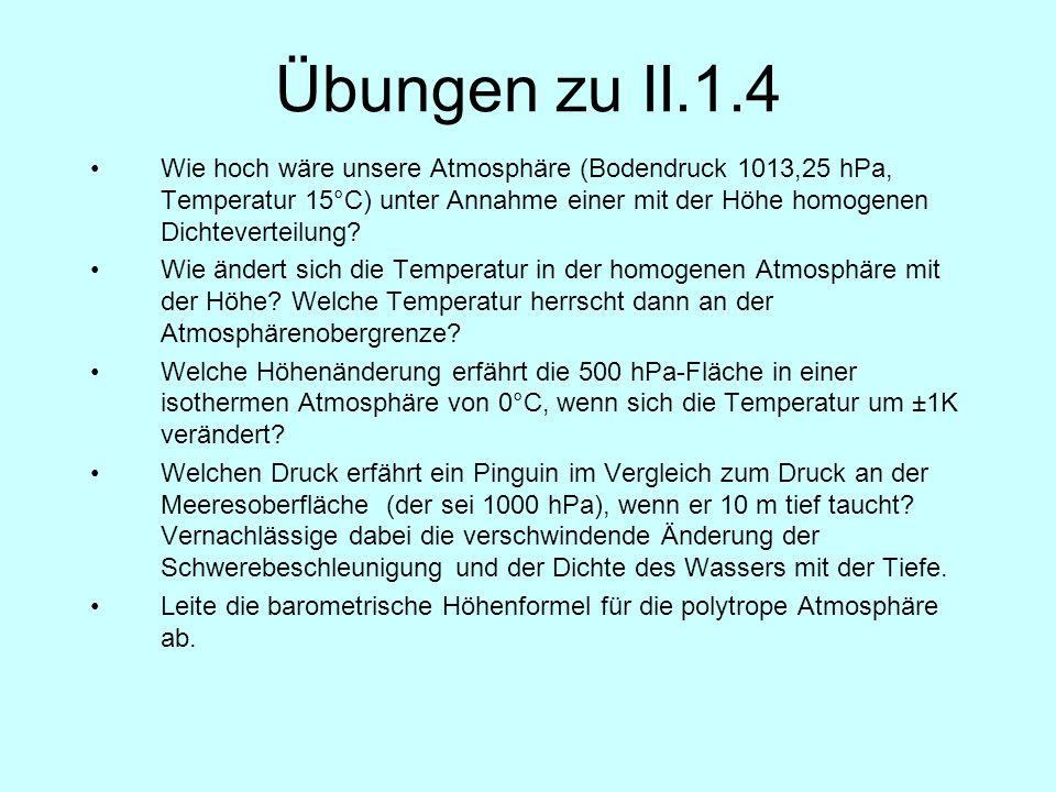Übungen zu II.1.4 Wie hoch wäre unsere Atmosphäre (Bodendruck 1013,25 hPa, Temperatur 15°C) unter Annahme einer mit der Höhe homogenen Dichteverteilun
