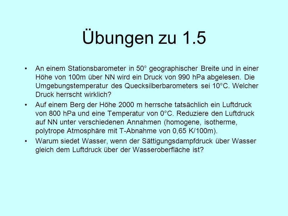 Übungen zu 1.5 An einem Stationsbarometer in 50° geographischer Breite und in einer Höhe von 100m über NN wird ein Druck von 990 hPa abgelesen. Die Um