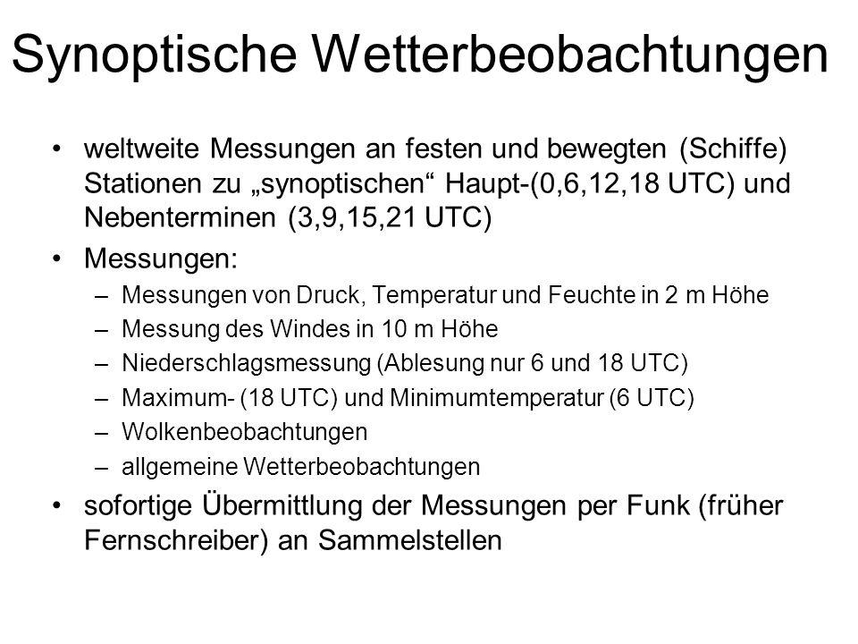 Synoptische Wetterbeobachtungen weltweite Messungen an festen und bewegten (Schiffe) Stationen zu synoptischen Haupt-(0,6,12,18 UTC) und Nebenterminen