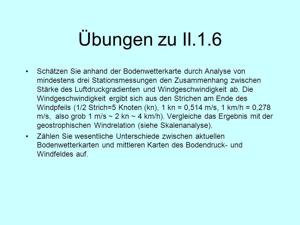 Übungen zu II.1.6 Schätzen Sie anhand der Bodenwetterkarte durch Analyse von mindestens drei Stationsmessungen den Zusammenhang zwischen Stärke des Lu