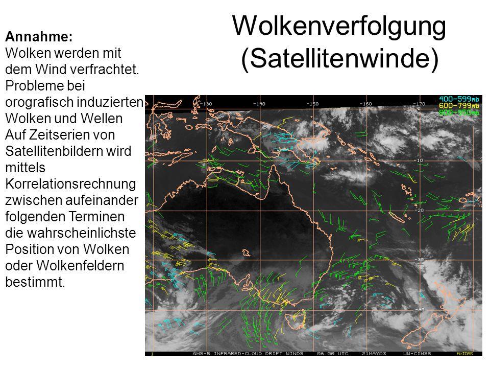 Wolkenverfolgung (Satellitenwinde) Annahme: Wolken werden mit dem Wind verfrachtet. Probleme bei orografisch induzierten Wolken und Wellen Auf Zeitser
