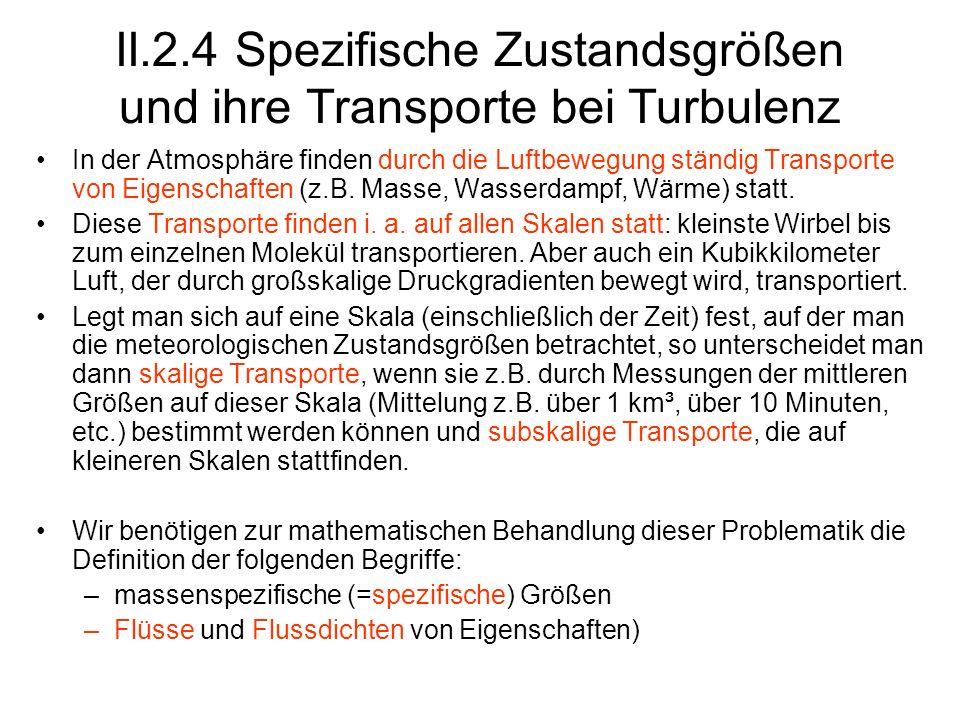 II.2.4 Spezifische Zustandsgrößen und ihre Transporte bei Turbulenz In der Atmosphäre finden durch die Luftbewegung ständig Transporte von Eigenschaft