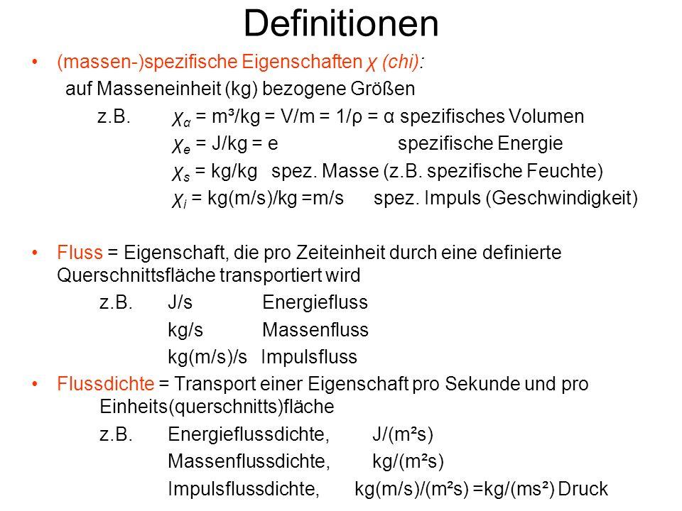 Definitionen (massen-)spezifische Eigenschaften χ (chi): auf Masseneinheit (kg) bezogene Größen z.B. χ α = m³/kg = V/m = 1/ρ = α spezifisches Volumen
