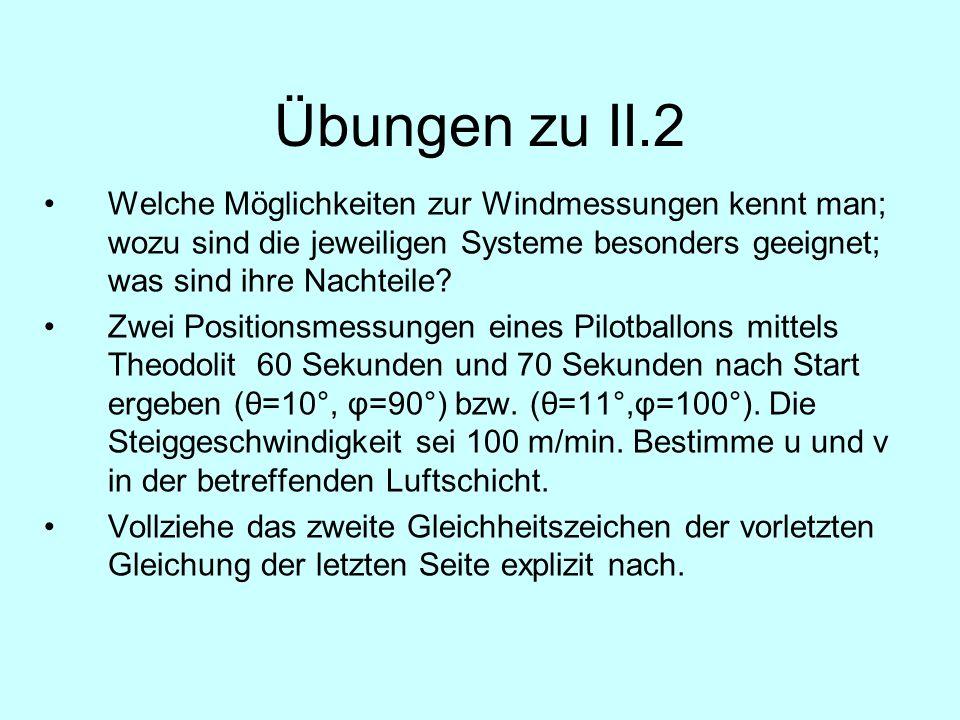 Übungen zu II.2 Welche Möglichkeiten zur Windmessungen kennt man; wozu sind die jeweiligen Systeme besonders geeignet; was sind ihre Nachteile? Zwei P