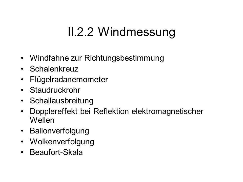 II.2.2 Windmessung Windfahne zur Richtungsbestimmung Schalenkreuz Flügelradanemometer Staudruckrohr Schallausbreitung Dopplereffekt bei Reflektion ele