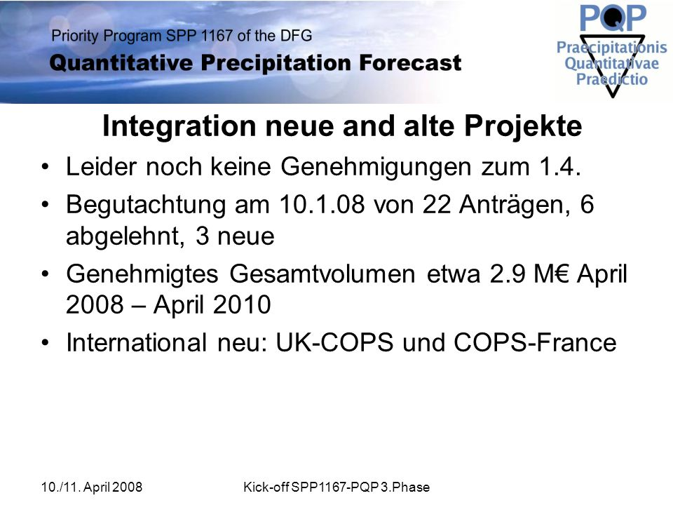 10./11. April 2008Kick-off SPP1167-PQP 3.Phase Integration neue and alte Projekte Leider noch keine Genehmigungen zum 1.4. Begutachtung am 10.1.08 von