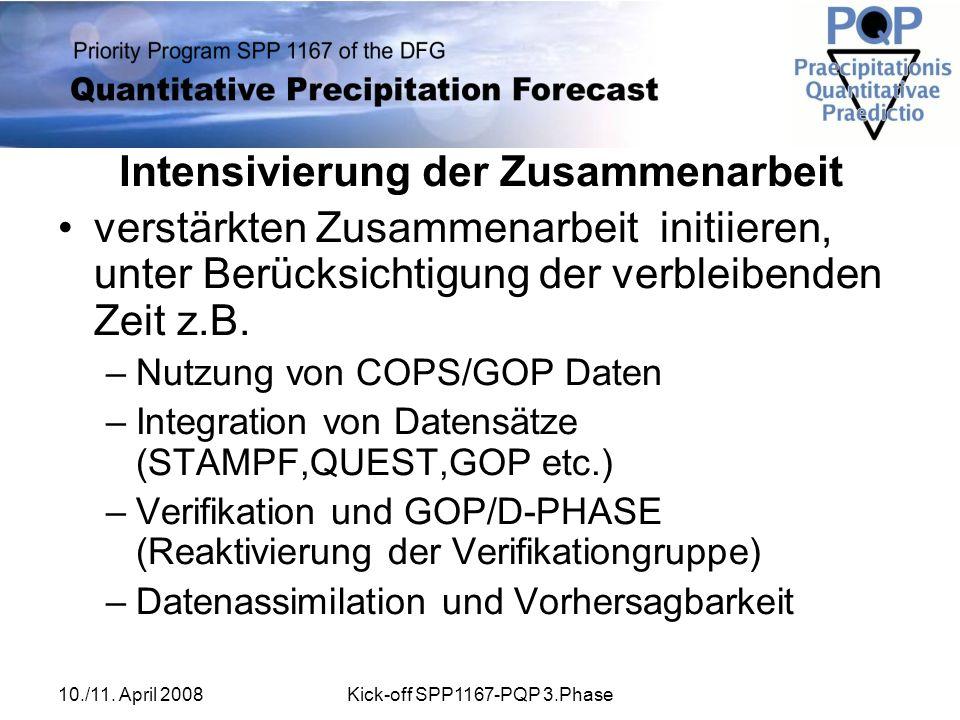 10./11. April 2008Kick-off SPP1167-PQP 3.Phase Intensivierung der Zusammenarbeit verstärkten Zusammenarbeit initiieren, unter Berücksichtigung der ver
