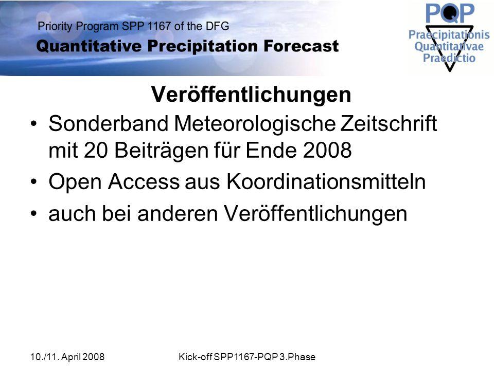 10./11. April 2008Kick-off SPP1167-PQP 3.Phase Veröffentlichungen Sonderband Meteorologische Zeitschrift mit 20 Beiträgen für Ende 2008 Open Access au